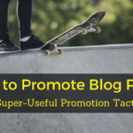 Promote Blog Posts Promotion Tactics digital marketing blogging